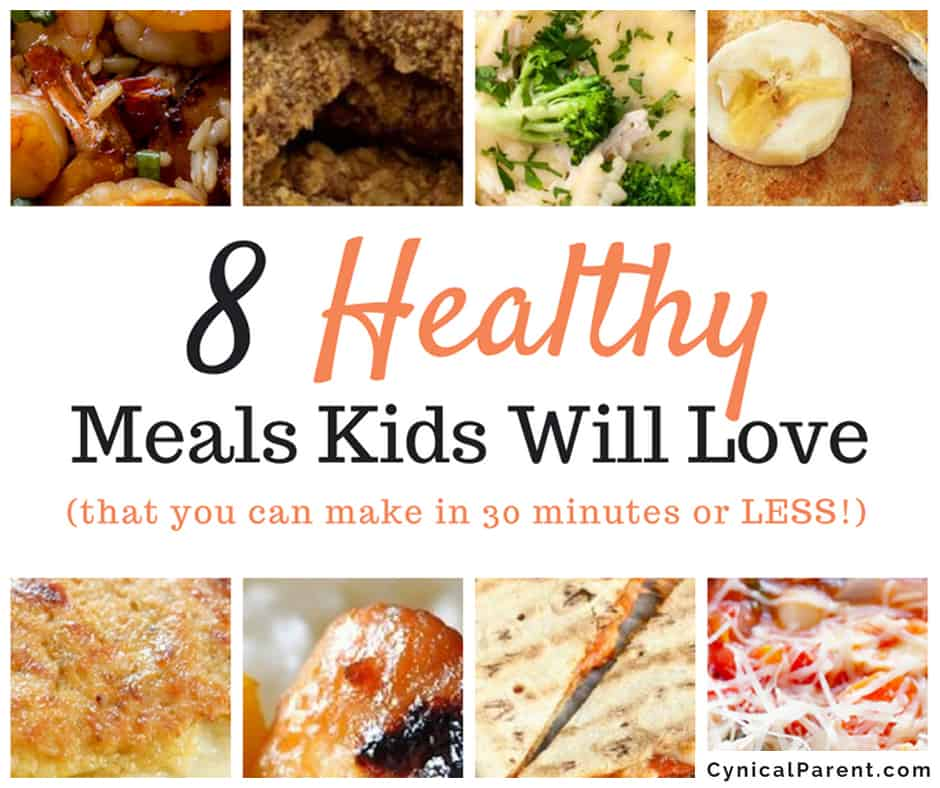 8 Healthy Meals Kids Will Love (that You Can Make In 30