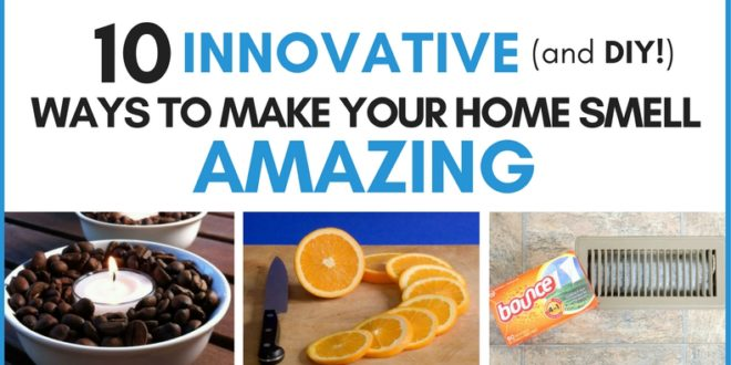10 Innovative And Diy Ways To Make Your House Smell Good
