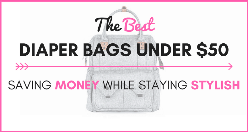 Best Diaper Bags Under 50 Saving Money While Staying Stylish