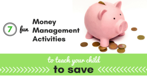 Use these 7 fun money management activities to teach children to save and be smart with their money.