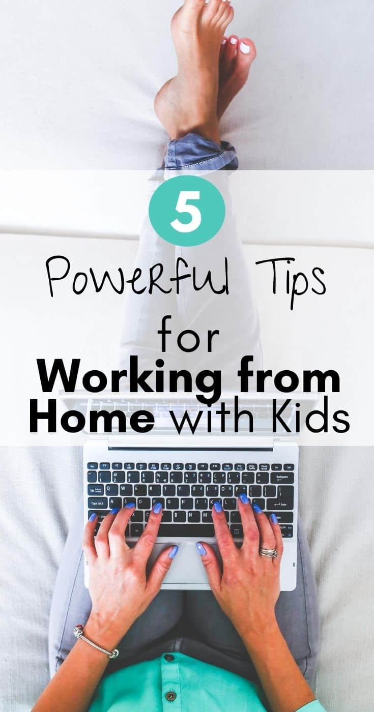 Working from home with kids is not easy! Here are 5 powerful tips for you to successfully work from home with kids - check them out!